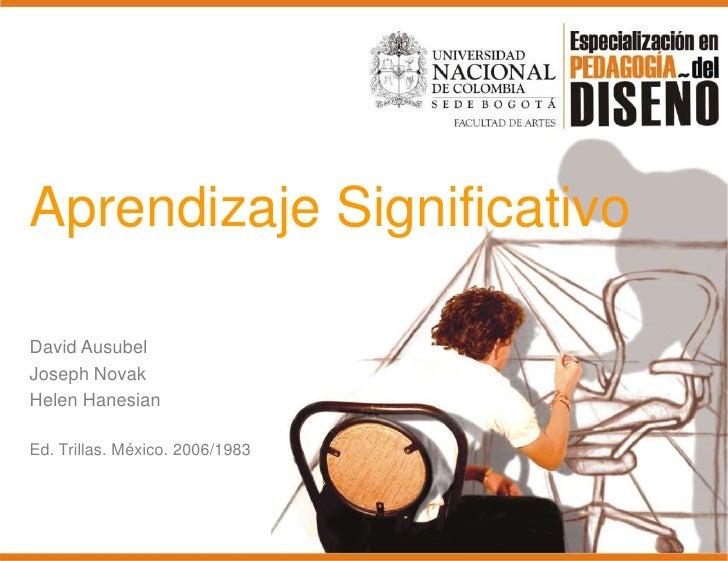 Aprendizaje Significativo<br />David Ausubel<br />Joseph Novak<br />Helen Hanesian<br />Ed. Trillas. México. 2006/1983<br />