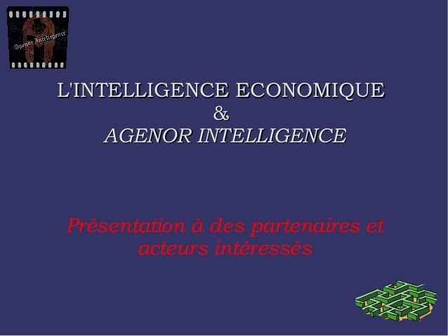 L'INTELLIGENCE ECONOMIQUEL'INTELLIGENCE ECONOMIQUE && AGENOR INTELLIGENCEAGENOR INTELLIGENCE Présentation à des partenaire...