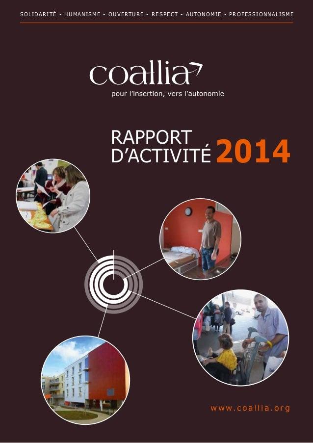 SOLIDARITÉ - HUMANISME - OUVERTURE - RESPECT - AUTONOMIE - PROFESSIONNALISME RAPPORT D'ACTIVITÉ 2014 www.coallia .org