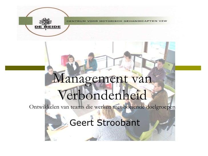 Management van Verbondenheid Ontwikkelen van teams die werken met boeiende doelgroepen Geert Stroobant