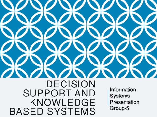 DECISIONSUPPORT ANDKNOWLEDGEBASED SYSTEMSInformationSystemsPresentationGroup-5