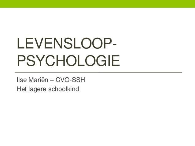 LEVENSLOOPPSYCHOLOGIE Ilse Mariën – CVO-SSH Het lagere schoolkind