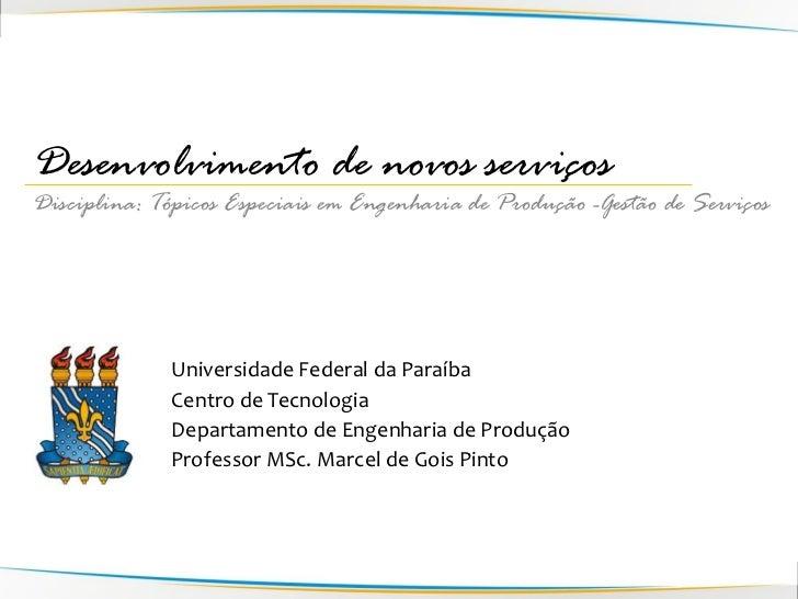 Desenvolvimento de novos serviçosDisciplina: Tópicos Especiais em Engenharia de Produção -Gestão de Serviços              ...