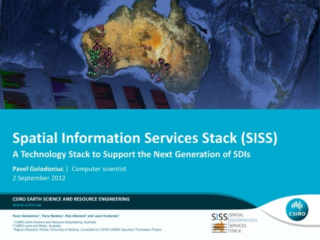 Spatial Information Services Stack (SISS) A Technology Stack to Support the Next Generation of SDIs  Pavel Golodoniuc |  C...