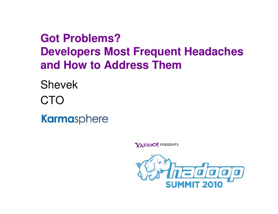 Developer's Most Frequent Hadoop Headaches &  How to Address Them__HadoopSummit2010
