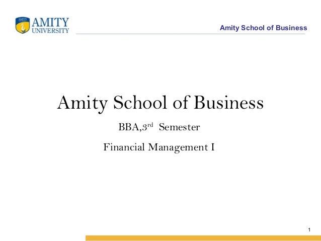 Amity School of Business  Amity School of Business BBA,3rd Semester Financial Management I  1