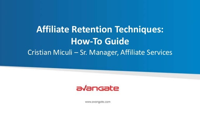 Affiliate Retention Techniques: How-To Guide Cristian Miculi – Sr. Manager, Affiliate Services