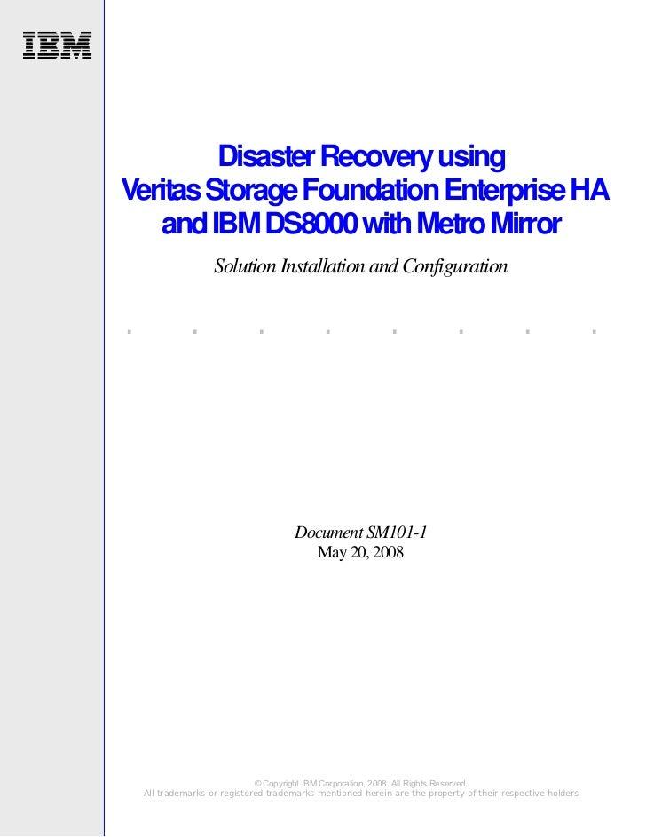 Disaster Recovery usingVeritas Storage Foundation Enterprise HA   and IBM DS8000 with Metro Mirror                    Solu...