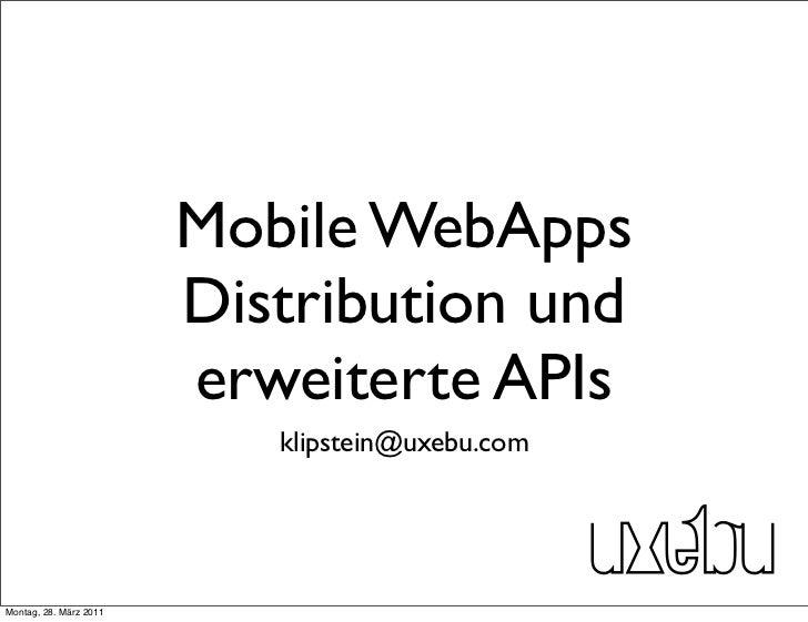 Mobile WebApps                        Distribution und                        erweiterte APIs                           kl...
