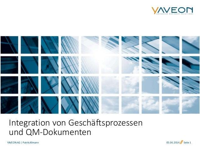 05.06.2014 Seite 1 Integration von Geschäftsprozessen und QM-Dokumenten YAVEONAG | Patrik Allmann
