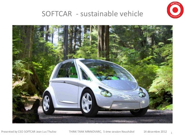 SOFTCAR - sustainable vehicle                                                       Juin 2011Presented by CEO SOFTCAR Jean...