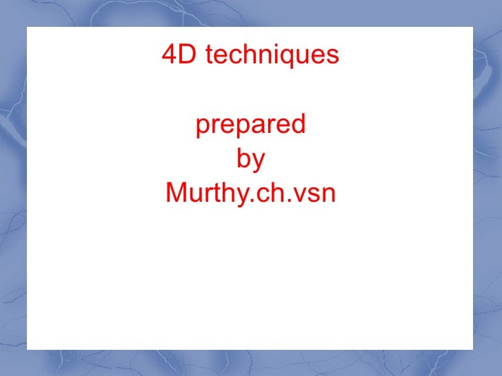 4D techniques prepared by Murthy.ch.vsn