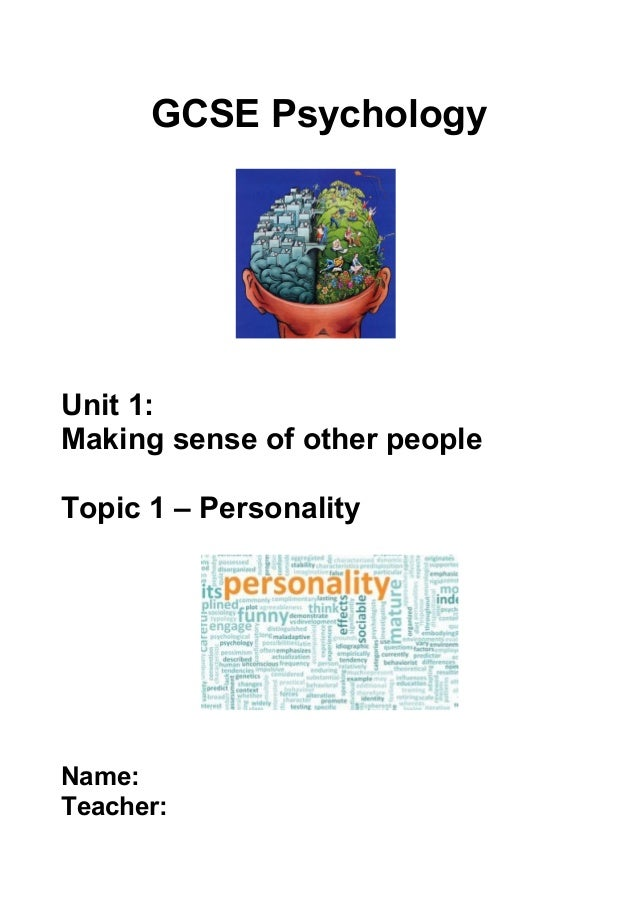 GCSE Psychology Unit 1: Making sense of other people Topic 1 – Personality Name: Teacher: