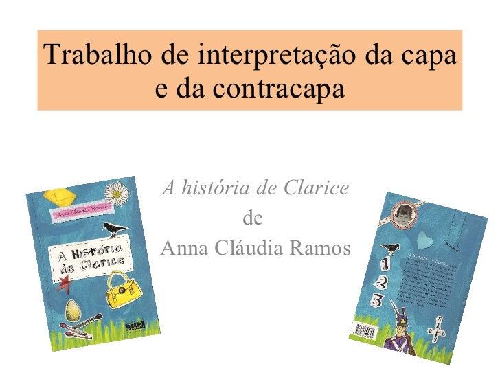 Trabalho de interpretação da capa e da contracapa A história de Clarice de  Anna Cláudia Ramos