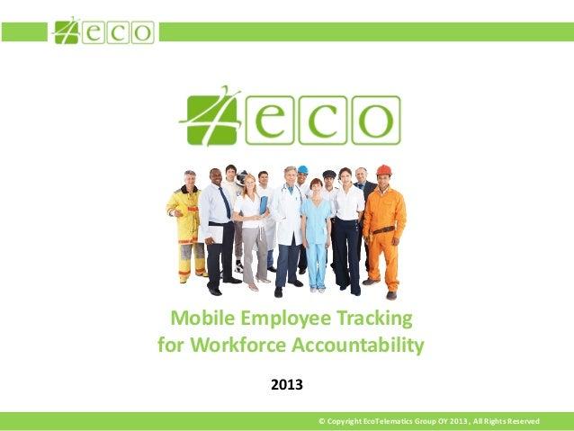 Mobile Employee Trackingfor Workforce Accountability           2013                  © Copyright EcoTelematics Group OY 20...