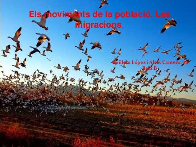 Els moviments de la població. Les migracions. Guillem López i Aleix Cantero. 2n Batx B.