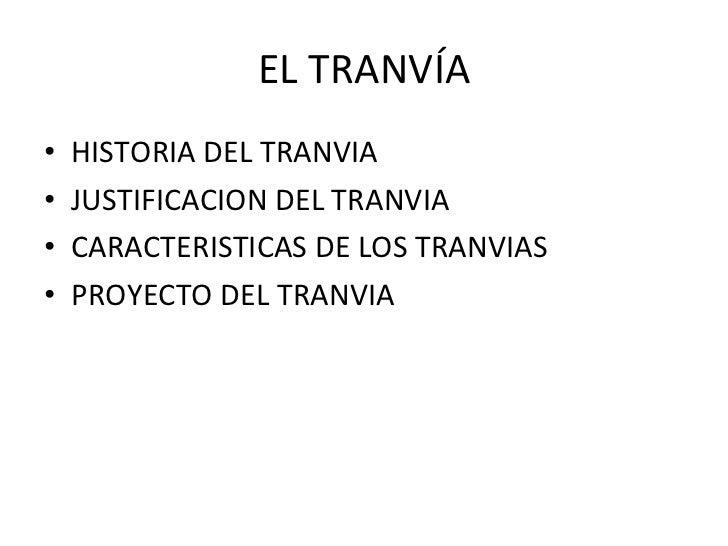 EL TRANVÍA <ul><li>HISTORIA DEL TRANVIA  </li></ul><ul><li>JUSTIFICACION DEL TRANVIA </li></ul><ul><li>CARACTERISTICAS DE ...