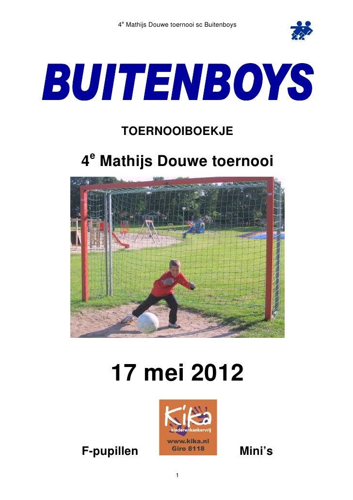 4e Mathijs Douwe toernooi sc Buitenboys       TOERNOOIBOEKJE e4 Mathijs Douwe toernooi     17 mei 2012F-pupillen          ...