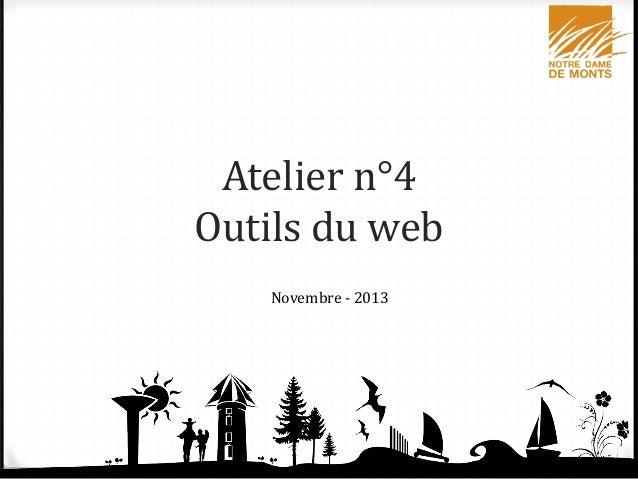 Atelier n°4 Outils du web Novembre - 2013  1