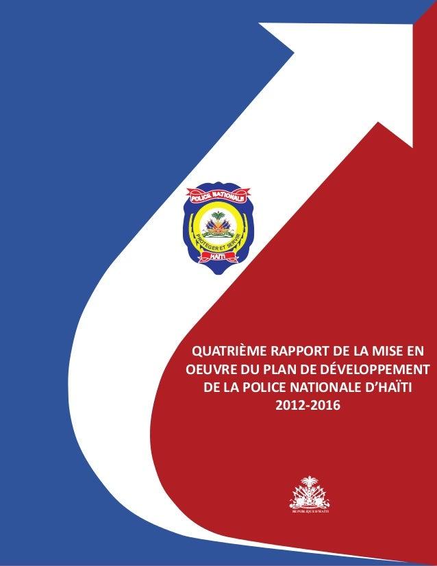 QUATRIÈME RAPPORT DE LA MISE EN OEUVRE DU PLAN DE DÉVELOPPEMENT DE LA POLICE NATIONALE D'HAÏTI 2012-2016 REPUBLIQUE D'HAÏT...