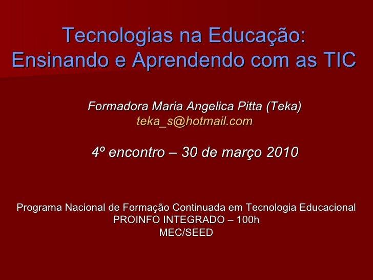 Tecnologias na Educação: Ensinando e Aprendendo com as TIC Formadora Maria Angelica Pitta (Teka) [email_address] 4º encont...