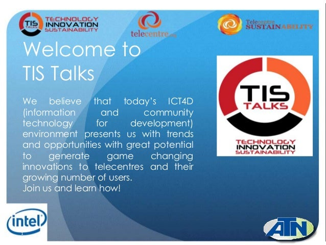 1Welcome toTIS TalksWe believe that today's ICT4D(information and communitytechnology for development)environment presents...