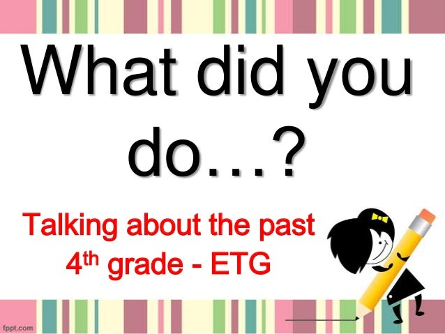 What did you do…? Talking about the past 4th grade - ETG