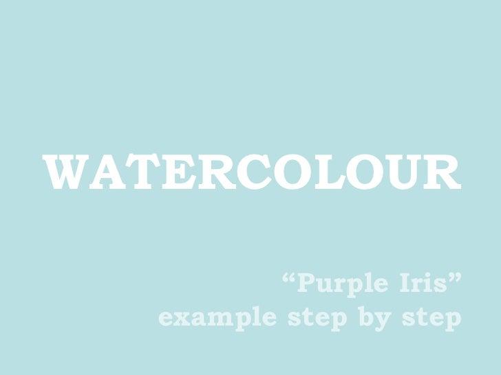 "WATERCOLOUR "" Purple Iris"" example step by step"