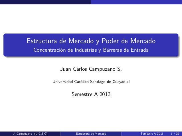 Estructura de Mercado y Poder de MercadoConcentraci´on de Industrias y Barreras de EntradaJuan Carlos Campuzano S.Universi...
