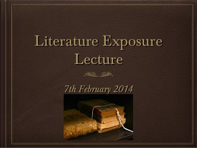 Literature Exposure Lecture 7th February 2014