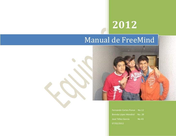 2012Manual de FreeMind       Fernando Cortes Ponce   No.12       Brenda López Mendivil   No. 28       José Téllez García  ...