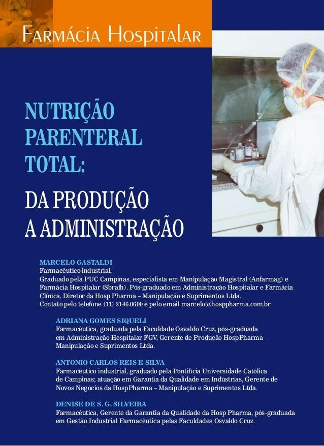 Nutrição Parenteral Total: da produção a administração MARCELO GASTALDI Farmacêutico industrial, Graduado pela PUC Campina...