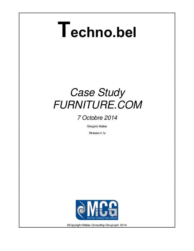 Techno.bel Case Study FURNITURE.COM 7 Octobre 2014 Grégorio Matias Release 4.1a ©Copyright Matias Consulting Group sprl, 2...