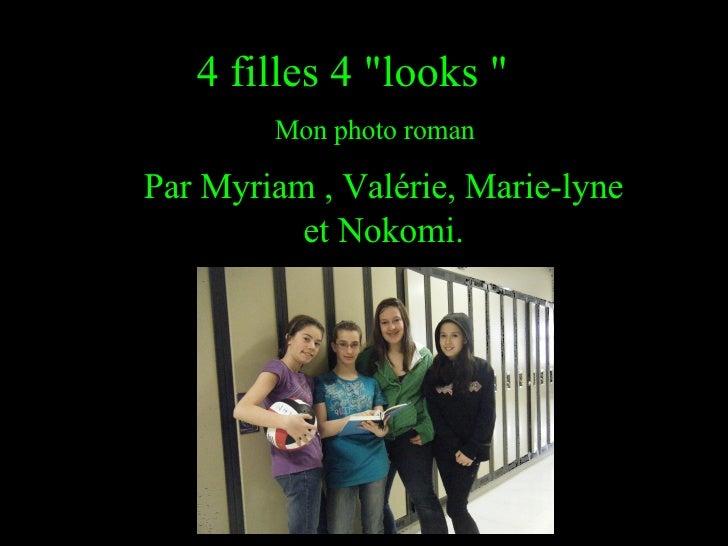 """4 filles 4 """"looks """"    Mon photo roman Par Myriam , Valérie, Marie-lyne et Nokomi."""