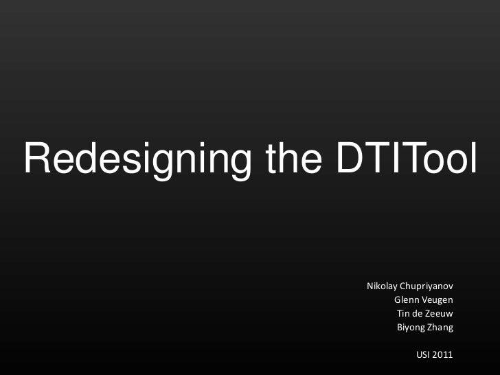 Redesigning the DTITool                 Nikolay Chupriyanov                       Glenn Veugen                        Tin ...