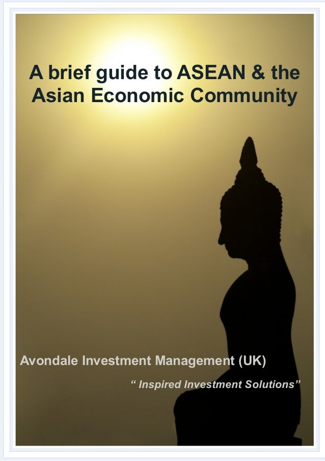 "A brief guide to ASEAN & the Asian Economic Community  Avondale Investment Management (UK) "" Inspired Investment Solutions..."