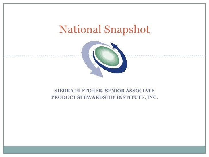 SIERRA FLETCHER, SENIOR ASSOCIATE PRODUCT STEWARDSHIP INSTITUTE, INC. National Snapshot