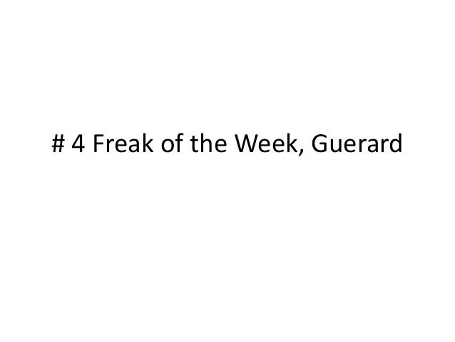 # 4 Freak of the Week, Guerard
