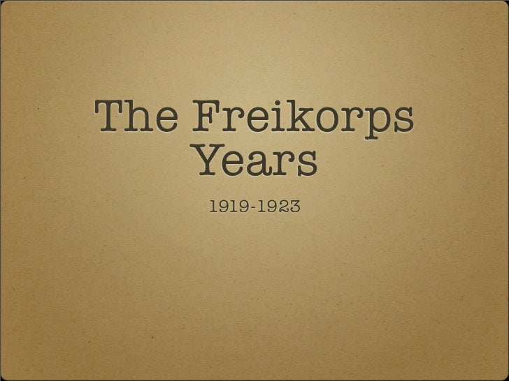The Freikorps     Years     1919-1923