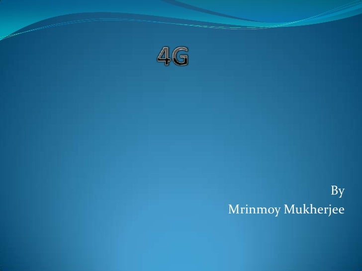 4G<br />By<br />MrinmoyMukherjee<br />