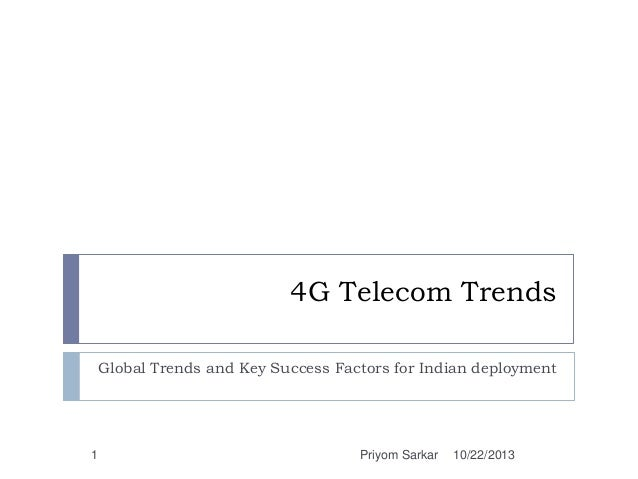 4G Telecom Trends Global Trends and Key Success Factors for Indian deployment  1  Priyom Sarkar  10/22/2013