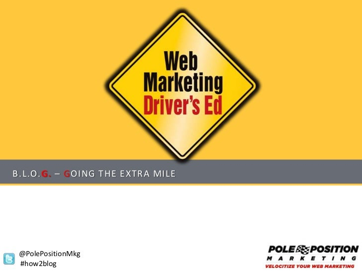 B.L.O.G. – GOING THE EXTRA MILE @PolePositionMkg #how2blog