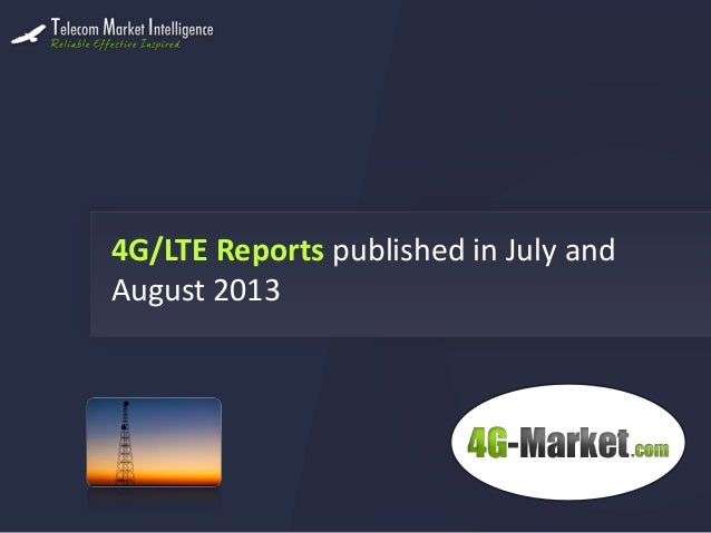 4G/LTE Reports published in July and August 2013
