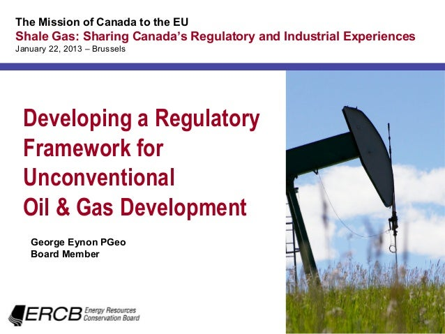 The Mission of Canada to the EUShale Gas: Sharing Canada's Regulatory and Industrial ExperiencesJanuary 22, 2013 – Brussel...