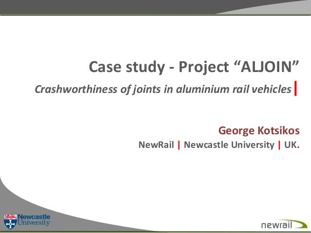 "Case	   study	   -­‐	   Project	   ""ALJOIN""	    Crashworthiness	   of	   joints	   in	   aluminium	   rail	   vehicles