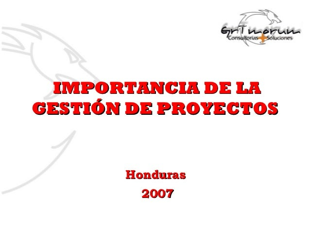 IMPORTANCIA DE LAGESTIÓN DE PROYECTOS       Honduras         2007