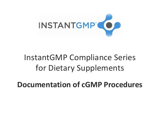 InstantGMP Compliance Series    for Dietary SupplementsDocumentation of cGMP Procedures
