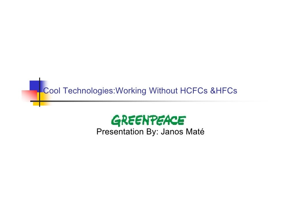 Cool Technologies:Working Without HCFCs &HFCs                Presentation By: Janos Maté