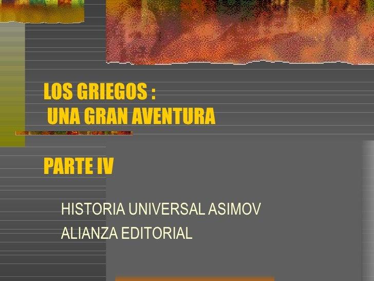 LOS GRIEGOS :  UNA GRAN AVENTURA PARTE IV HISTORIA UNIVERSAL ASIMOV ALIANZA EDITORIAL