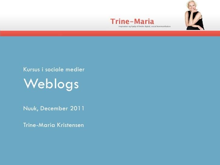 Kursus i sociale medierWeblogsNuuk, December 2011Trine-Maria Kristensen